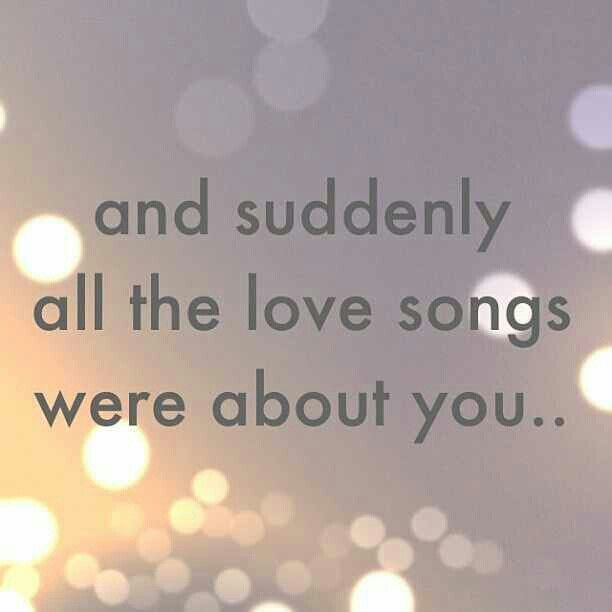 Wedding Quotes And Suddenly All Of The Love Songs Were About You Lovequotes Quotes Daily Leading Quotes Magazine Database We Provide You With Top Quotes From Around The World