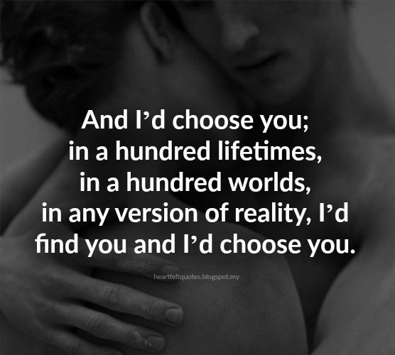 Love Quotes For Him & For Her :I'd Choose You.