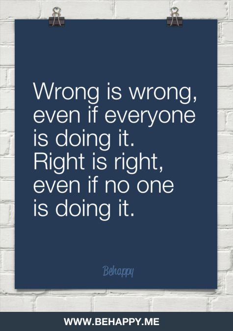 Quotes About Life Wrong Is Wrong Even If Everyone Is Doing It
