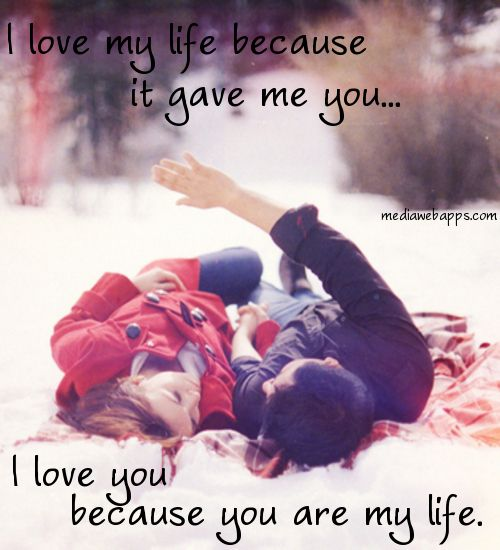 Love Quotes For Him For Her I Love My Life Because It Gave Me You