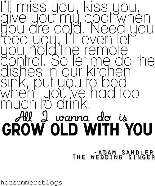Wedding Quotes All I Wanna Do Is Grow Old With You