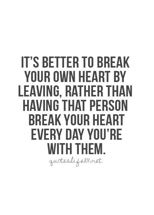 Distance Quotes :Better to break your own heart by leaving ...