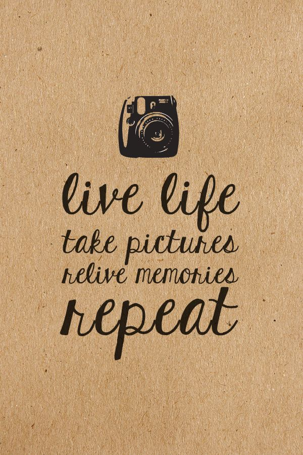 Photography Quotes Live Life Take Pictures Relive Memories