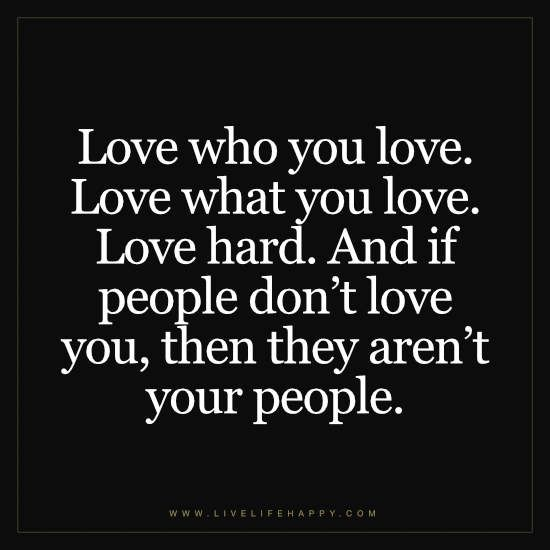 Photography Quotes :Love who you love. Love what you love ...
