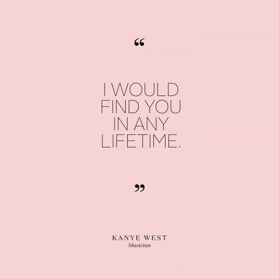 Kanye Love Quotes Interesting Wedding Quotes I Would Find You In Any Lifetime Kanye West