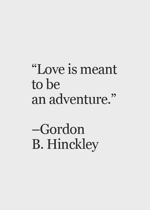 Wedding Quotes Love Is Meant To Be An Adventure Gordon B
