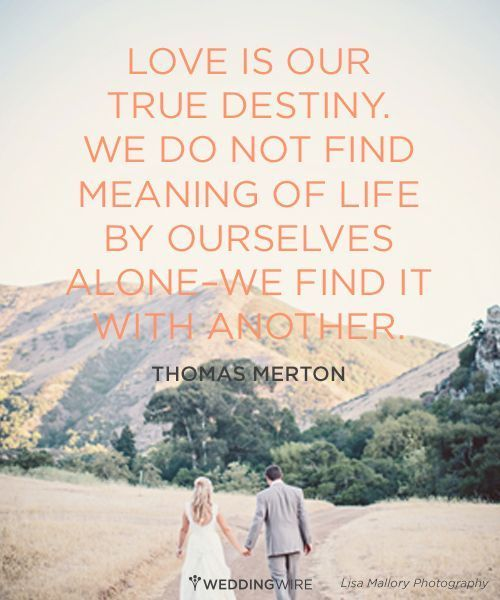 Wedding Quotes Love Is Our True Destiny We Do Not Find Meaning Of
