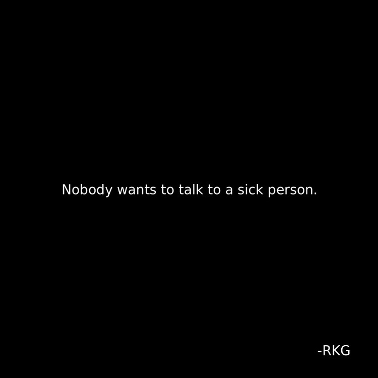 LOVE QUOTE Nobody Wants To Talk To A Sick Person Quotes Daily Mesmerizing Sick Quotes