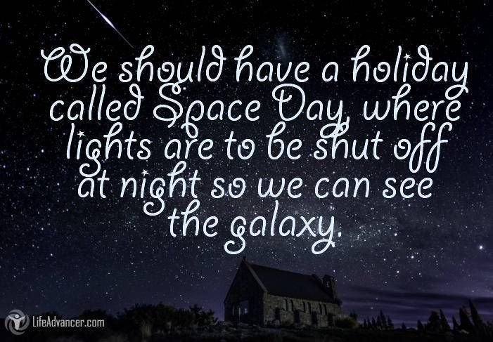 Quotes About Life :We should have a holiday called Space Day ...