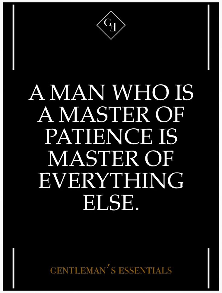 Quotes About Life A Man Who Is A Master Of Patience Is Master Of