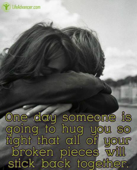 Quotes About Life One Day Someone Is Going To Hug You So Tight That