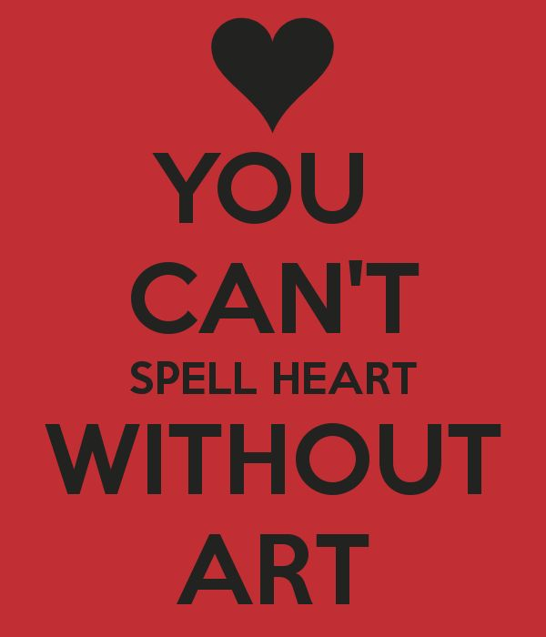 Quotes About Life You Cant Spell Heart Without Art Keep Calm And
