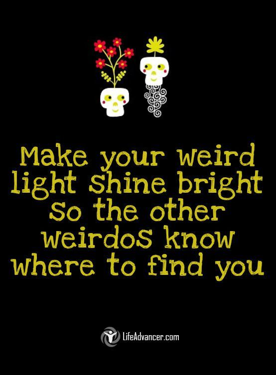 Quotes About Life Make Your Weird Light Shine Bright Quotes Via