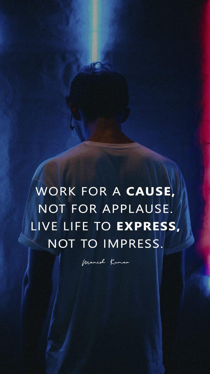 Quotes About Life Work For A Cause Not For Applause Live Life To