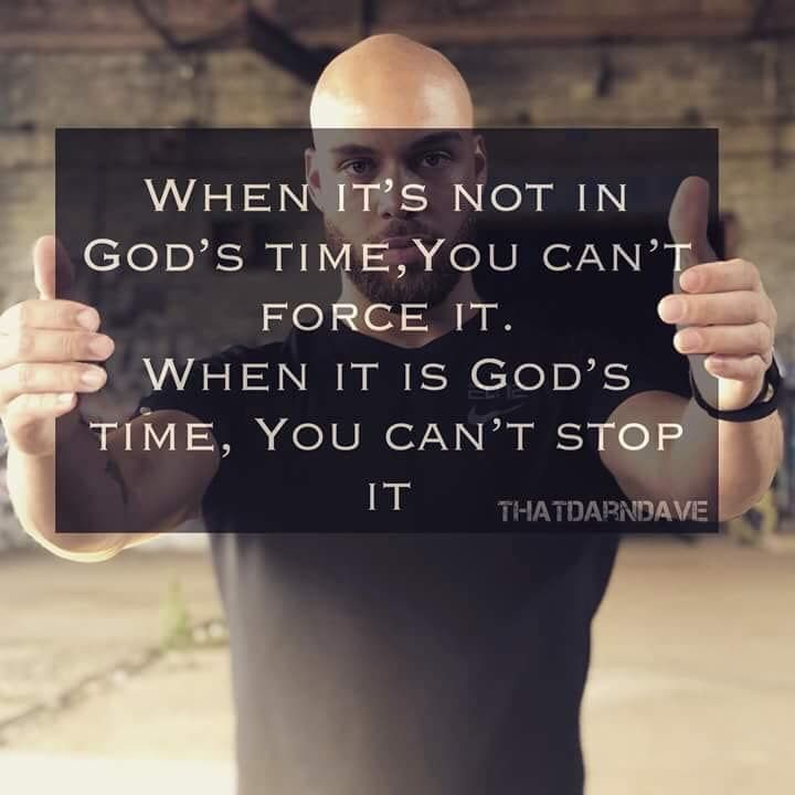 Quotes About Wisdomwhen Its Not In Gods Time You Cant Force It