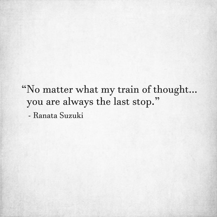 Love Quotes For Him For Her No Matter What My Train Of Thought