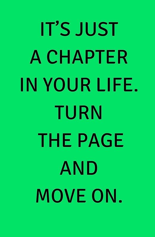 Quotes About Life :\'IT\'S JUST A CHAPTER IN YOUR LIFE. TURN ...