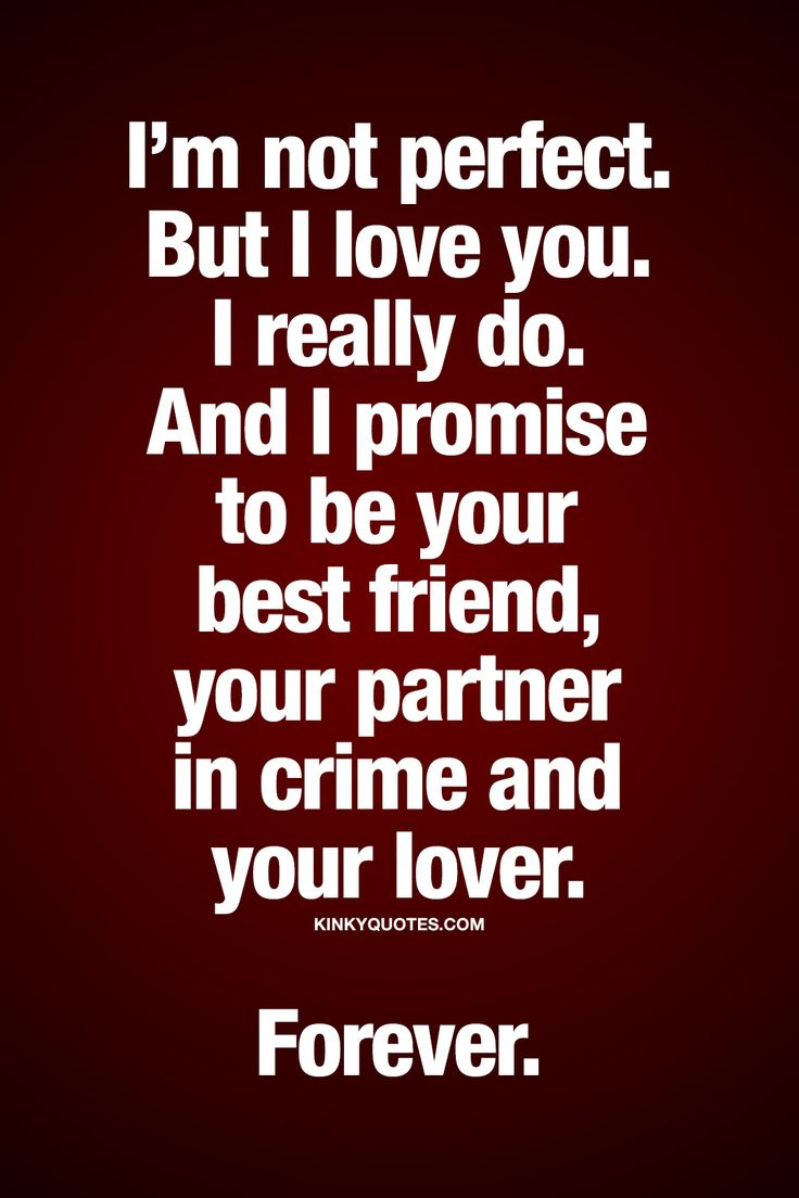 Distance Quotes :I\'m not perfect. But I love you. I really ...